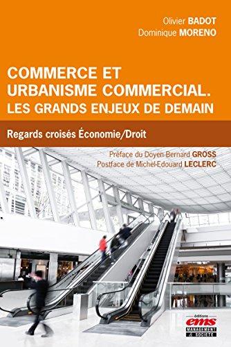 Commerce et urbanisme commercial : les grands enjeux de demain: Regards croisés économie et droit par Dominique Moreno
