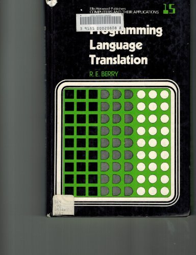 Programming Language Translation (Ellis Horwood Series in Computers and Their Applications) by RE BERRY (1982-03-23)