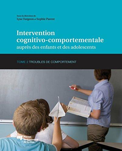 Intervention cognitivo-comportementale auprès des enfants et des adolescents, Tome 2: Troubles de comportement par Lyse Turgeon