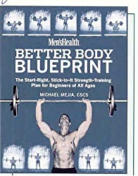 Men's Health Better Body Blueprint: The Start-Right, Stick-to-It Strength Training Plan