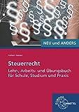 Steuerrecht: Lehr-, Arbeits- und Übungsbuch für Schule, Studium und Praxis