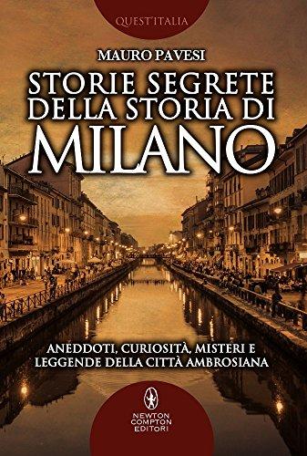 Storie segrete della storia di Milano. Aneddoti, curiosit, misteri e leggende della citt ambrosiana