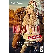 Indianisch für Anfänger: Ein Au-pair-Mädchen auf Pine Ridge