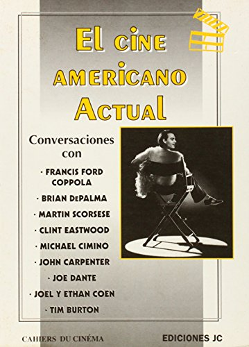 El cine americano actual: Conversaciones con Francis F. Coppola, Brian De Palma, Martin Scorsese, Michael Cimino, Clint Eastwood, John Carpenter, Joe Dante, Joel y Ethan Coen, Tim Burton. (Imágenes) por Nicolas Saada