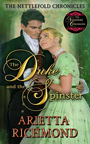 The Duke and the Spinster: Clean Regency Romance (The Nettlefold Chronicles Book 1) (English Edition) por Arietta Richmond