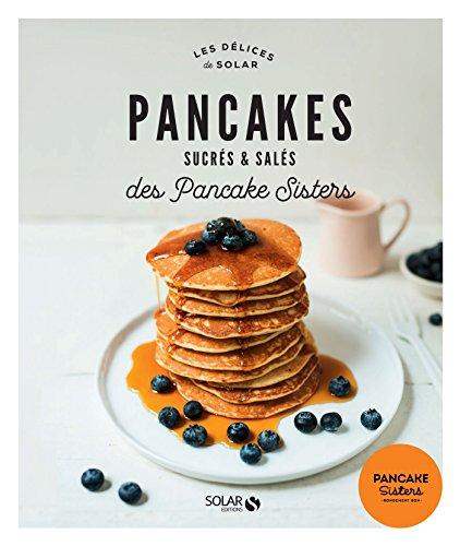 Pancakes sucrés et salés des Pancake Sisters (DELICES SOLAR) par Sonia Callier Taylor
