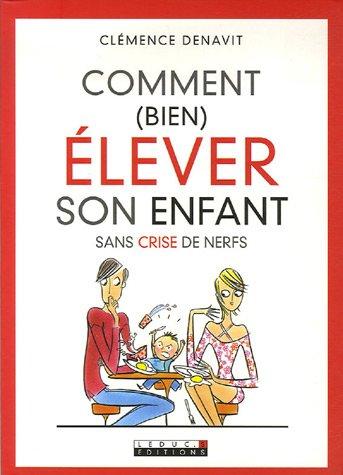 Comment (bien) élever son enfant sans crise de nerfs par Clémence Denavit