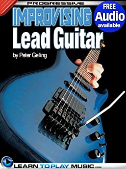 Improvising Lead Guitar Lessons: Teach Yourself How to Play Guitar (Free Audio Available) (Progressive) (English Edition) par [LearnToPlayMusic.com, Gelling, Peter]