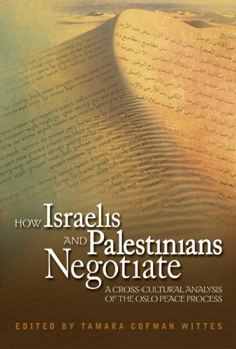 How Israelis and Palestinians Negotiate: A Cross-cultural Analysis of the Oslo Peace Process (Cross-Cultural Negotiation Books)