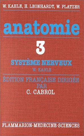 Anatomie, atlas commenté d'anatomie humaine pour les étudiants et praticiens, volume 3 : Système nerveux et organes des sens