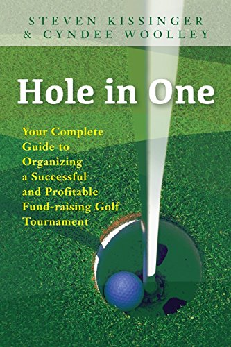 Hole in One: Your Complete Guide to Organizing a Successful and Profitable Fund-Raising Golf Tournament por Steven Kissinger