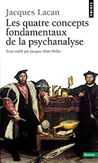 Le Séminaire, tome 11 : Les Quatre Concepts fondamentaux de la psychanalyse, 1964 par Jacques Lacan