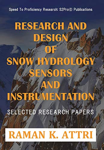 Research and Design of Snow Hydrology Sensors and Instrumentation: Selected Research Papers (R. Attri Instrumentation Design Series (Snow Hyd)) (English Edition)