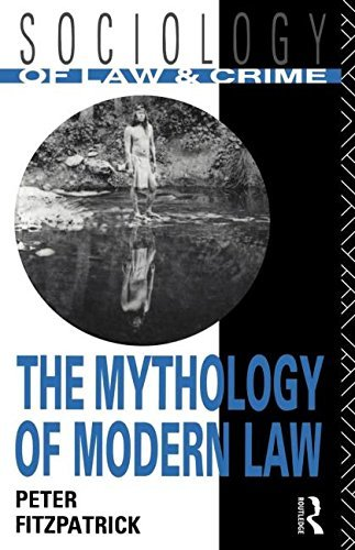 The Mythology of Modern Law (Sociology of Law and Crime): Written by Peter Fitzpatrick, 1992 Edition, Publisher: Routledge [Paperback]
