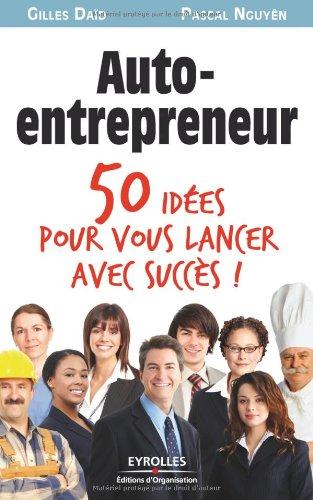 Auto-entrepreneur: 50 idées pour vous lancer avec succès par Gilles Daïd