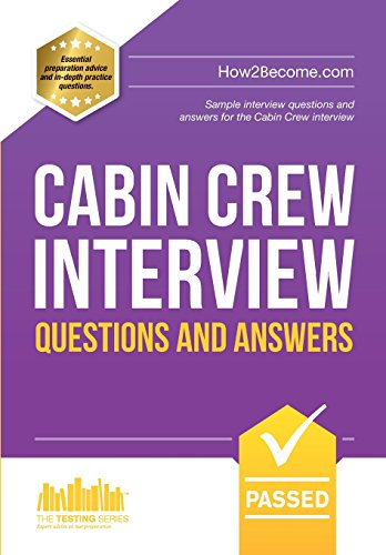 Cabin Crew Interview Questions and Answers: Sample interview questions and answers for the Cabin Crew interview (The Testing Series)