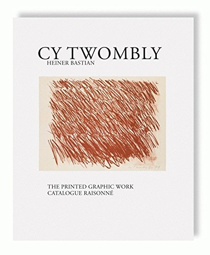 Cy Twombly: Catalogue Raisonné of Printed Graphic Work