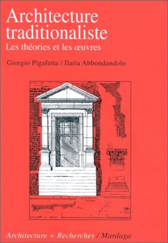 Architecture traditionaliste : les théories et les oeuvres par Giorgio Pigafetta