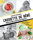 L'assiette de bébé: Conseils pratiques et recettes d'une Naturopathe