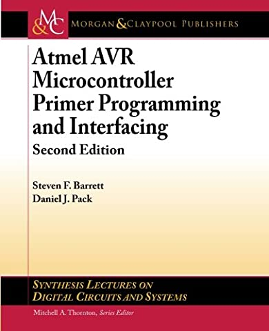 Atmel AVR Microcontroller Primer: Programming and Interfacing, Second Edition (Synthesis Lectures on Digital Circuits and Systems)