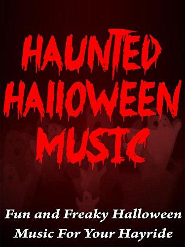 Haunted Halloween Music: Fun and freaky Halloween music for your hayride (Music Halloween Haunted)