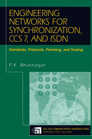 Engineering Networks for Synchronization, CCS 7, and ISDN: Standards, Protocols, Planning and Testing (IEEE Telecommunications Handbook Series)
