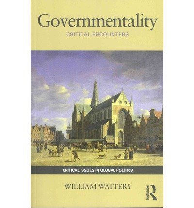 [(Governmentality: Critical Encounters)] [Author: William Walters] published on (August, 2012)