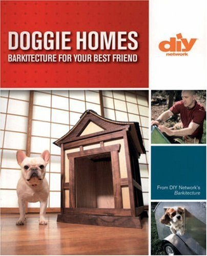 Doggie Homes: 20 Canine-approved Dog Houses from the DIY Show Barkitecture (DIY Network) by Matthew Klarich (2006-11-09)