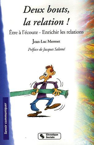 Deux bouts, la relation ! : Etre à l'écoute Enrichir la relation par Jean-Luc Mermet