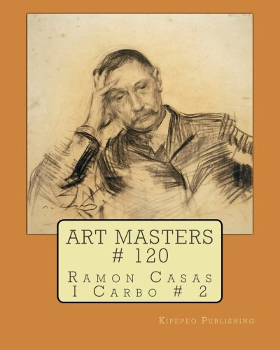 Art Masters # 120: Ramon Casas I Carbo # 2