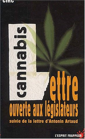 Du cannabis et de quelques autres démons. Lettre ouverte aux législateurs suivie de La lettre d'Antonin Artaud à Monsieur le Législateur de la loi des stupéfiants