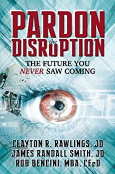 Pardon the Disruption: The Future You Never Saw Coming by [Rawlings, Clayton R., Smith, James Randall, Bencini, Rob]