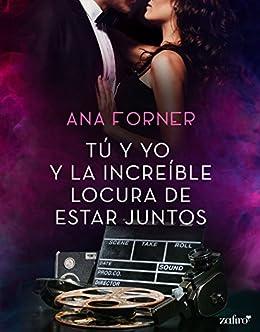Tú y yo y la increíble locura de estar juntos (Volumen independiente) de [Forner, Ana]