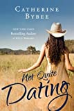 Not Quite Dating (Not Quite series) by Catherine Bybee (2012-11-13)