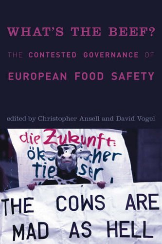 What's the Beef?: The Contested Governance of European Food Safety (Politics, Science & the Environment) (Politics, Science and the Environment)