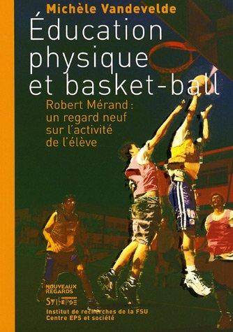 Education physique et basket-ball : Robert Mérand : un regard neuf sur l'activité de l'élève