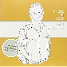 COLOUR ME GOOD RYAN GOSLING by Mel S. Elliot (11-Aug-2012) Paperback
