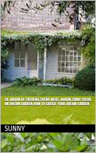 Cómo crear su Dream Garden (Spanish Edition)