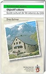 Randonnées alpines, Objectif cabane: Guide culturel de 50 cabanes du CAS (Alpin-Wanderführer)