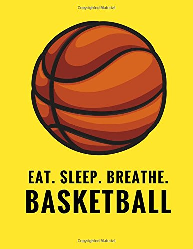 Eat. Sleep. Breathe. Basketball: Composition Notebook for Basketball Fans, 100 Lined Pages, Yellow (Large, 8.5 x 11 in.) (Basketball Notebook) por Star Power Publishing