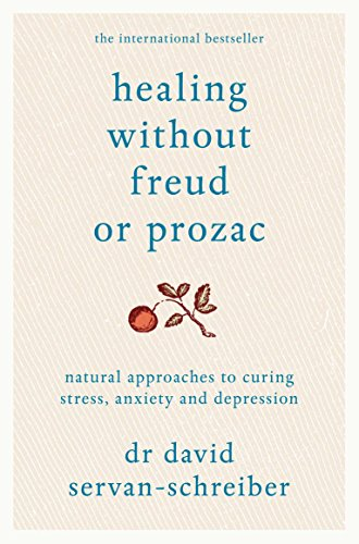 healing-without-freud-or-prozac-natural-approaches-to-curing-stress-anxiety-and-depression