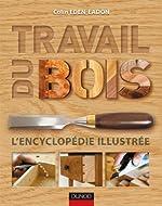 Travail du bois - L'encyclopédie illustrée de Colin Eden-Eadon