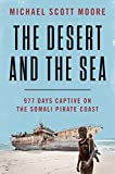 The Desert and the Sea: 977 Days Captive on the Somali Pirate Coast (English Edition)