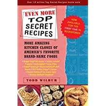 Even More Top Secret Recipes: More Amazing Kitchen Clones of America's Favorite Brand-Name Foods