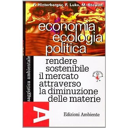 Economia Ecologia Politica. Rendere Sostenibile Il Mercato Attraverso La Diminuzione Delle Materie