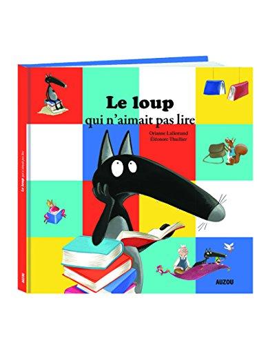 Le Loup qui n'aimait pas lire (grand format) par Eléonore Thuillier
