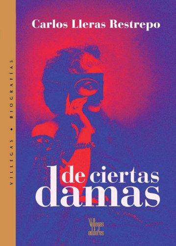 de Ciertas Damas (Villega Novela Historica Series) por Carlos Lleras Restrepo