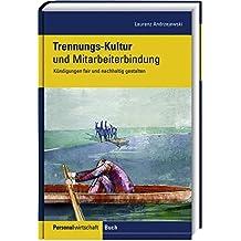 Trennungskultur: Handbuch für ein professionelles, wirtschaftliches und faires Kündigungsmanagement