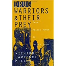 Drug Warriors and Their Prey: From Police Power to Police State