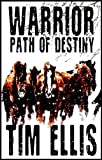Front cover for the book Warrior: Path of Destiny by Tim Ellis
